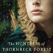 {Book Review:} The Huntress of Thornbeck Forest by Melanie Dickerson