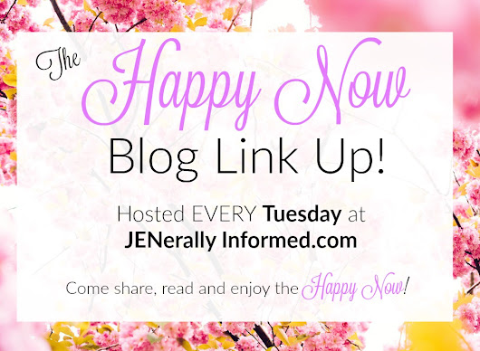 The Happy Now Blog Link- Up # 1 - Jenerally Informed