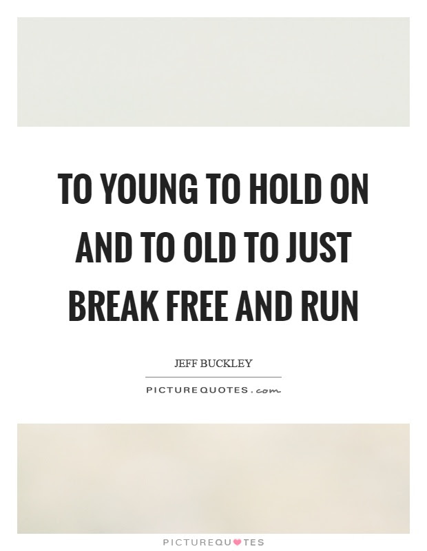 Young And Free Quotes Sayings Young And Free Picture Quotes