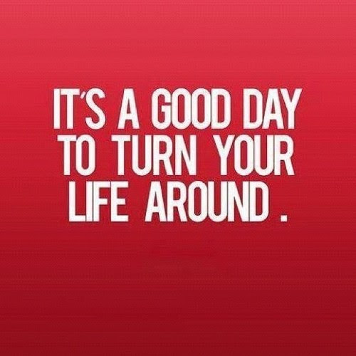 Its A Good Day To Turn Your Life Around Quotespicturescom