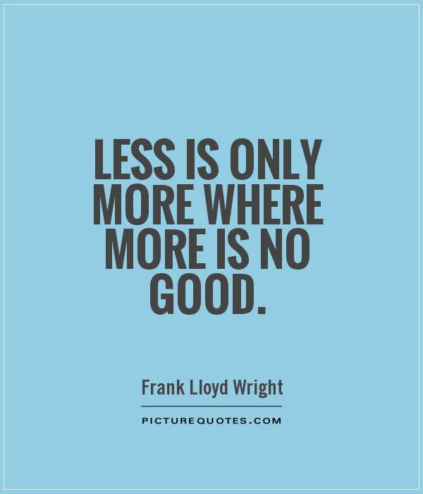 Less Is Only More Where More Is No Good Picture Quotes