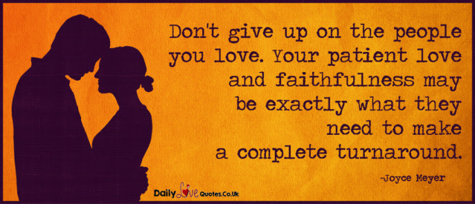 Dont Give Up On The People You Love Your Patient Love And Faithfulness