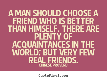 Create Picture Quotes About Friendship A Man Should Choose A