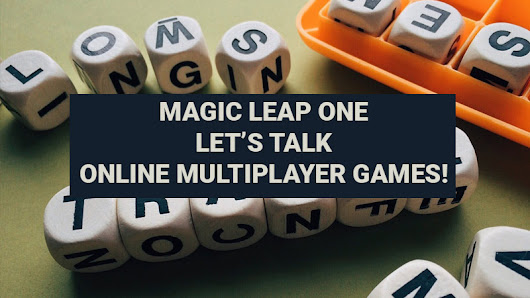 Magic Leap One - Let's Talk Online Multiplayer Games