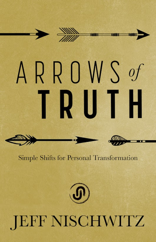 Arrows of Truth (Jeff's newest book) - Jeff Nischwitz