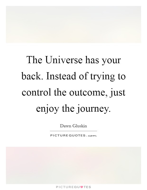 The Universe Has Your Back Instead Of Trying To Control The