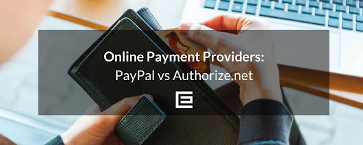How to Pick Your Online Payment Providers: PayPal vs Authorize.net