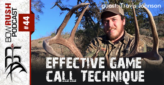 The BowRush Podcast #44 - Effective Game Call Technique with Travis Johnson