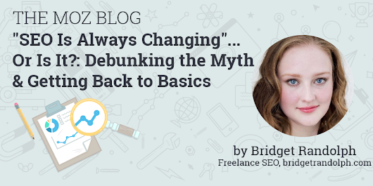 """SEO Is Always Changing""... Or Is It?: Debunking the Myth and Getting Back to Basics"