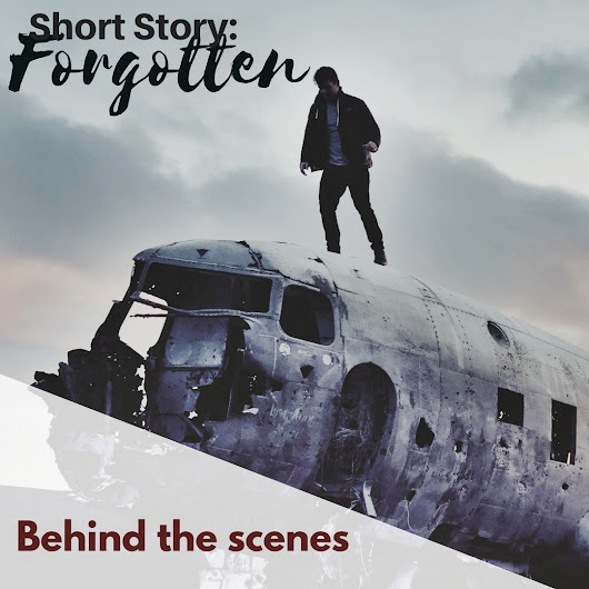 "Fiction: Behind the scenes – ""Forgotten"""