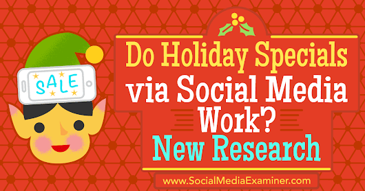 Do Holiday Specials via Social Media Work? New Research : Social Media Examiner