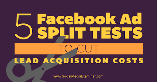 5 Facebook Ad Split Tests to Cut Lead Acquisition Costs |