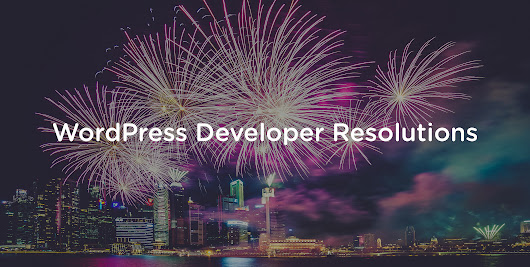 New Year's resolutions for WordPress developers • Post Status