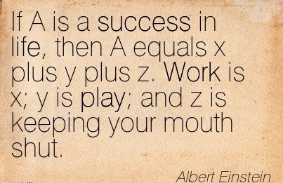 Work Quote By Albert Einstein Work Is X Y Is Play And Z Is