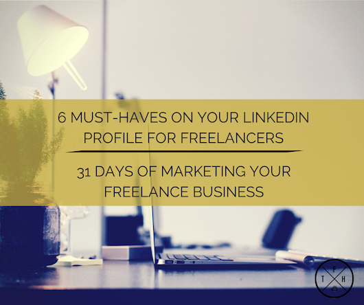 6 MUST-HAVES ON YOUR LINKEDIN PROFILE FOR FREELANCERS - The Freelance Hustle