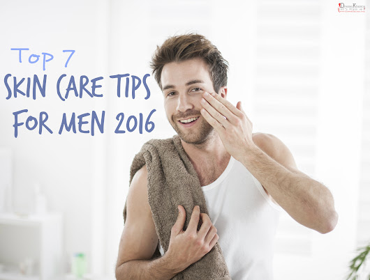 Skin Care Tips for Men 2016 and Some Essential Points for Skin