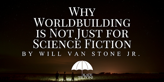 Why Worldbuilding is Not Just for Science Fiction