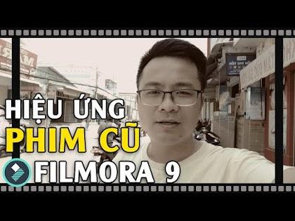 Hiệu ứng Phim Cũ trên Filmora 9