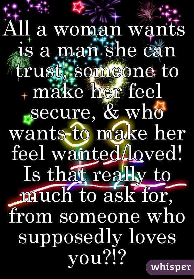 All A Woman Wants Is A Man She Can Trust Someone To Make Her Feel