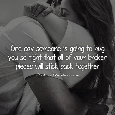 One Day Someone Is Going To Hug You So Tight That All Of Your