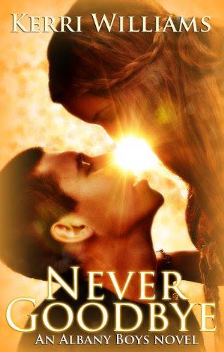 NEVER GOODBYE (An Albany Boys Novel) by kerri Williams