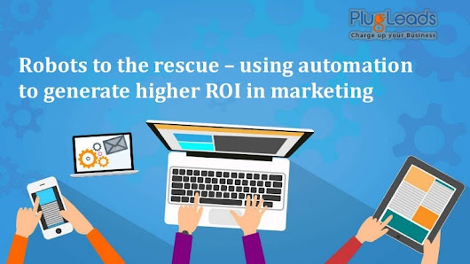 Robots to the rescue – using automation to generate higher ROI in mar…