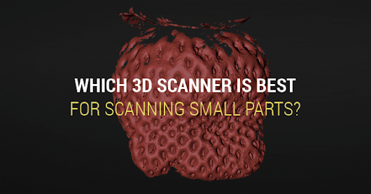 Which 3D Scanner is Best for Scanning Small Objects? | GoMeasure3D