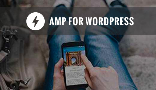 How to Properly Setup Google AMP on Your WordPress Site