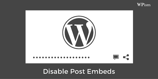 How to disable post embeds for your WordPress blog? – WPism