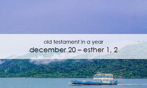 Old Testament In a Year: December 20 – Esther 1, 2