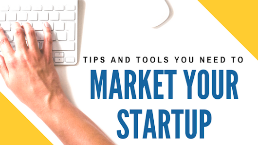 Tips and Tools You Need to Market Your Startup