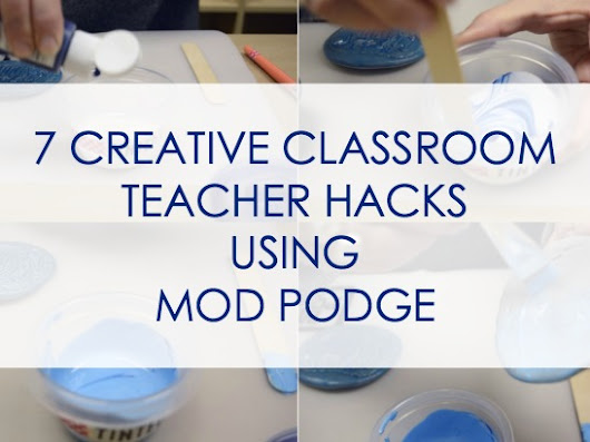 7 Creative Classroom Teacher Hacks Using Mod Podge! | Plaid