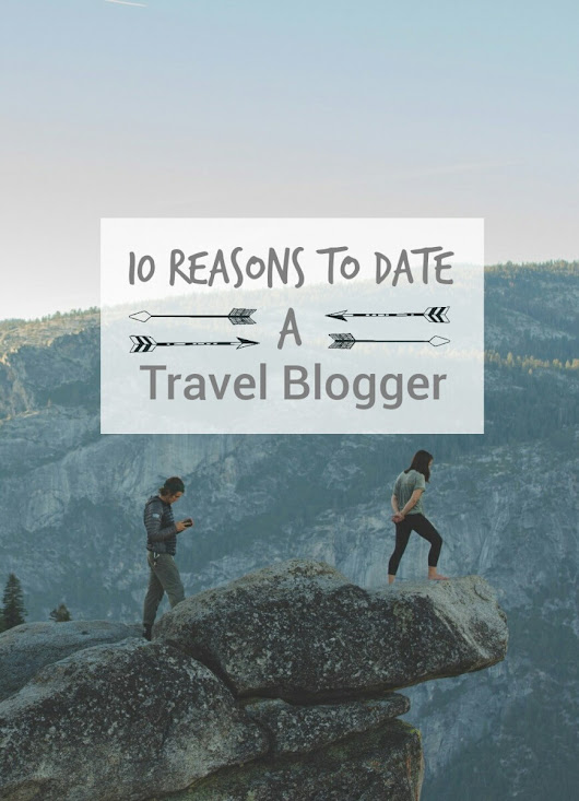 10 Reasons to Date a Travel Blogger