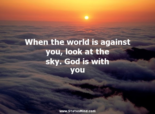 When The World Is Against You Look At The Sky Statusmindcom