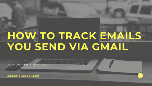 How To Track Emails That You Send Via Gmail (Easy Method) - Android Marvel