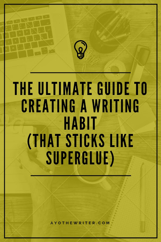 The Ultimate Guide to Building a Writing Habit That Sticks Like Superglue | Ayo, the Writer