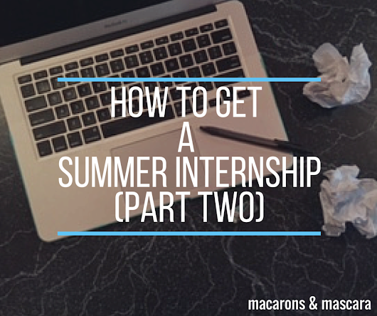 10 More Tips For Getting A Summer Internship - Macarons & Mascara