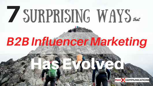 7 Surprising Ways that B2B Influencer Marketing Has Evolved