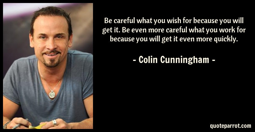 Be Careful What You Wish For Because You Will Get It B By Colin