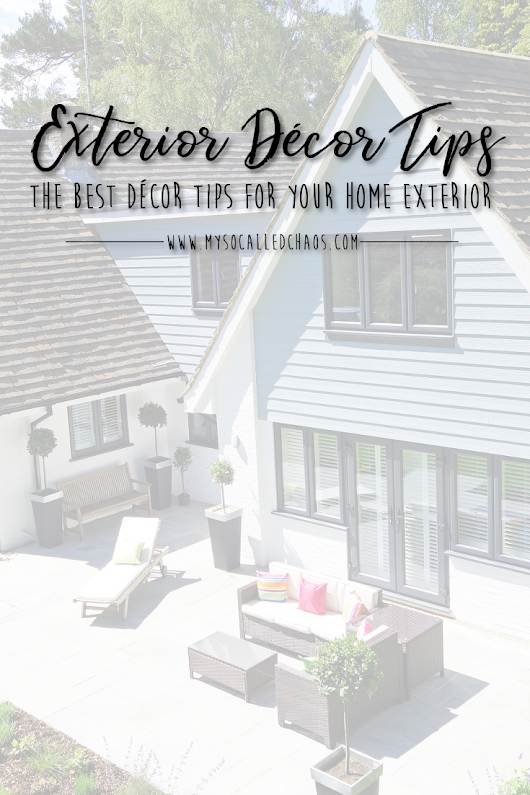 The Best Décor Tips For Your Home Exterior - My So-Called Chaos