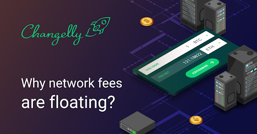 Why network fees are floating? – Changelly.com – Medium