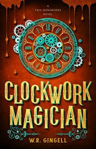Clockwork Magician by W.R. Gingell