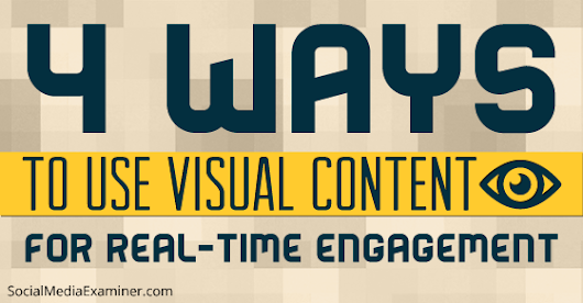 How to Use Visual Content for Real-Time Engagement |