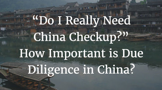 """Do I Really Need China Checkup?"" - How Important is Due Diligence in China?"