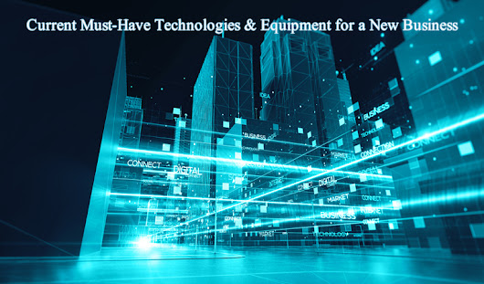 Current Must-Have Technologies and Equipment for a New Business | SPINX Digital Blog