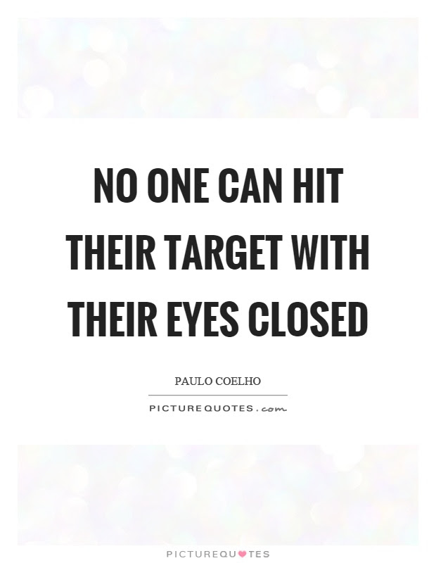No One Can Hit Their Target With Their Eyes Closed Picture Quotes
