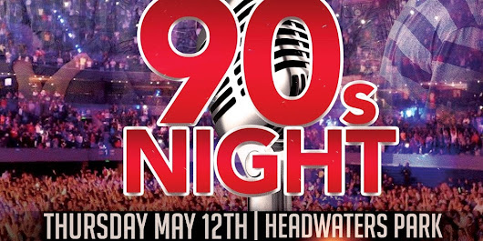 90s Night | Thursday, May 12th at Headwaters Park