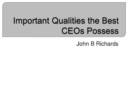 Important Qualities the Best CEOs Possess