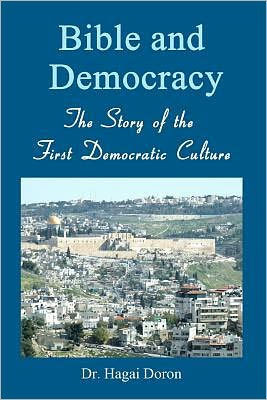 Bible And Democracy The Story Of The First Democratic Culture By Hagai Doron Paperback Barnes Noble