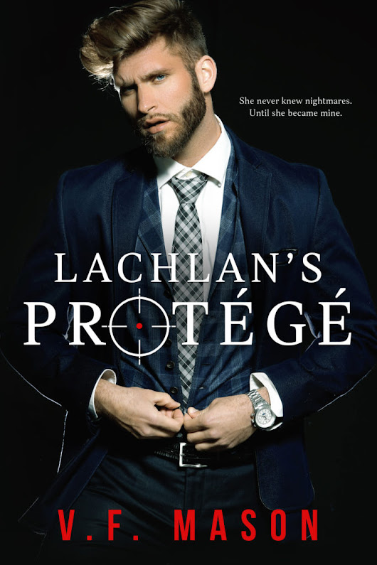 AVAILABLE NOW: LACHLAN'S PROTEGE BY V. F. MASON